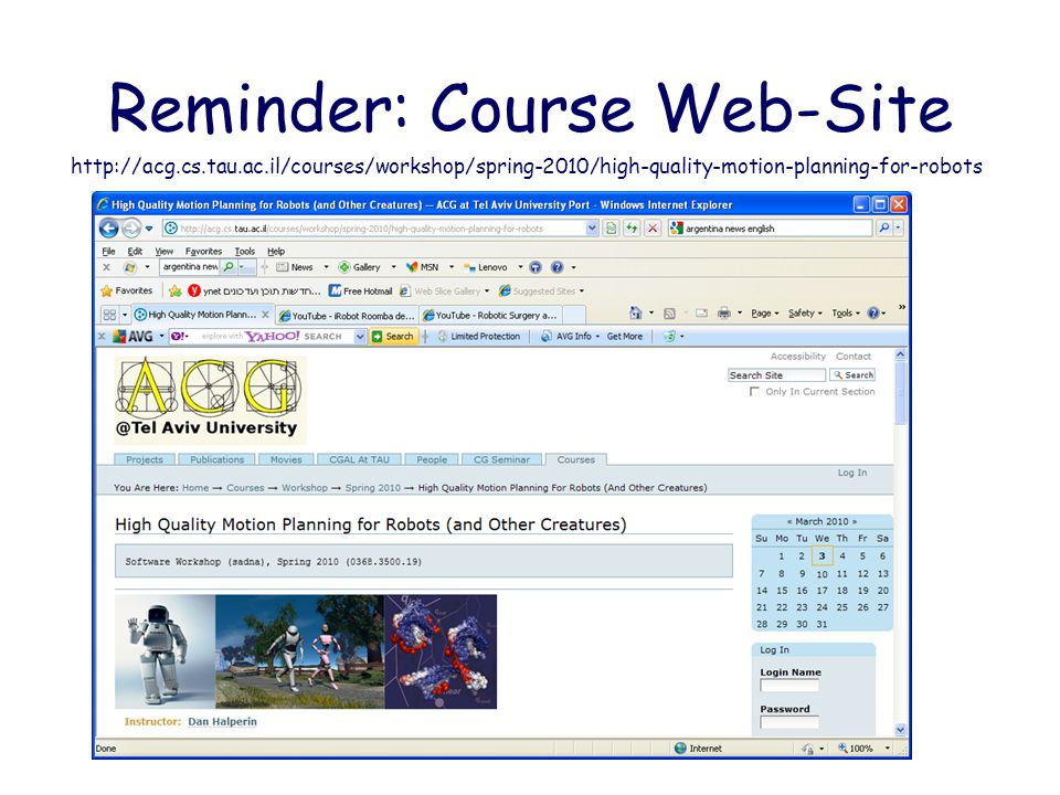 Reminder: Course Web-Site http://acg.cs.tau.ac.il/courses/workshop/spring-2010/high-quality-motion-planning-for-robots
