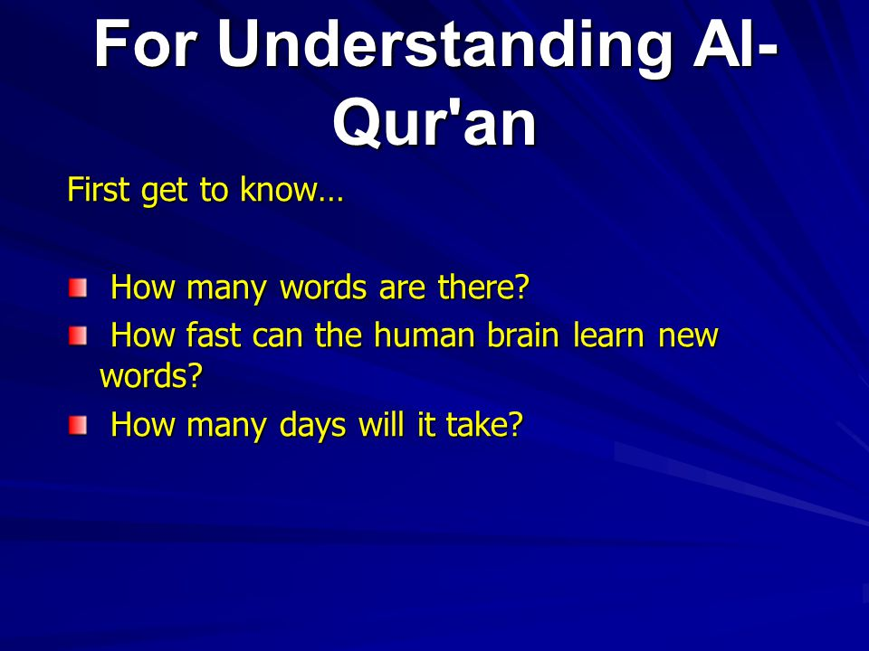 For Understanding Al- Qur an First get to know… How many words are there.