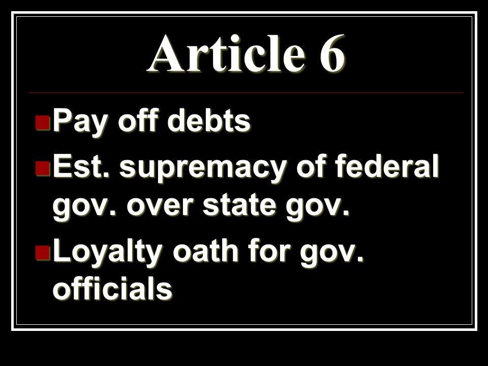 Article 6 Pay off debts Pay off debts Est. supremacy of federal gov.