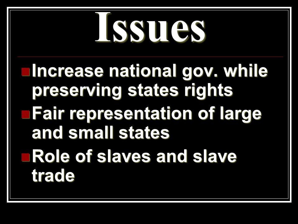 Issues Increase national gov. while preserving states rights Increase national gov.