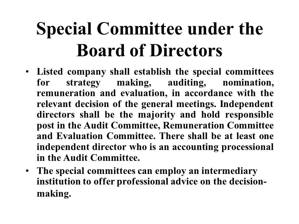 Special Committee under the Board of Directors Listed company shall establish the special committees for strategy making, auditing, nomination, remuneration and evaluation, in accordance with the relevant decision of the general meetings.
