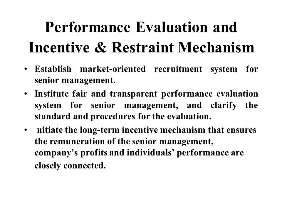 Performance Evaluation and Incentive & Restraint Mechanism Establish market-oriented recruitment system for senior management.