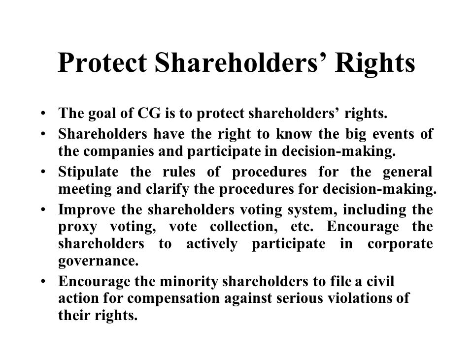 Protect Shareholders' Rights The goal of CG is to protect shareholders' rights.