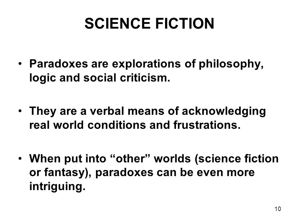 10 SCIENCE FICTION Paradoxes are explorations of philosophy, logic and social criticism.
