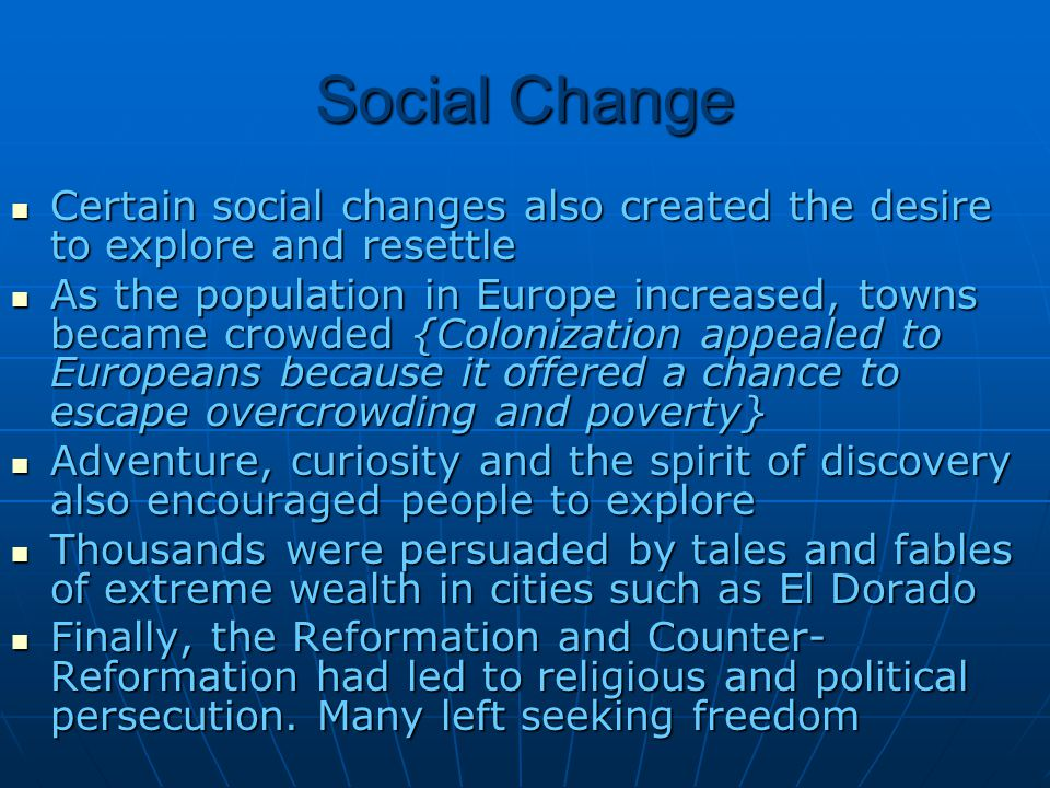 Social Change Certain social changes also created the desire to explore and resettle Certain social changes also created the desire to explore and res