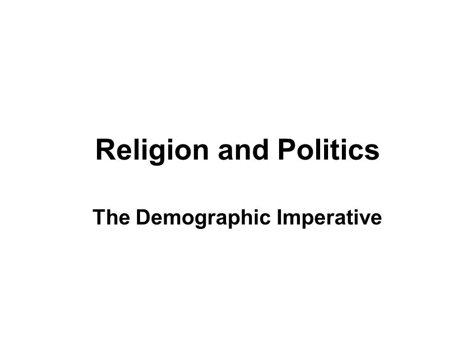 Religion and Politics The Demographic Imperative