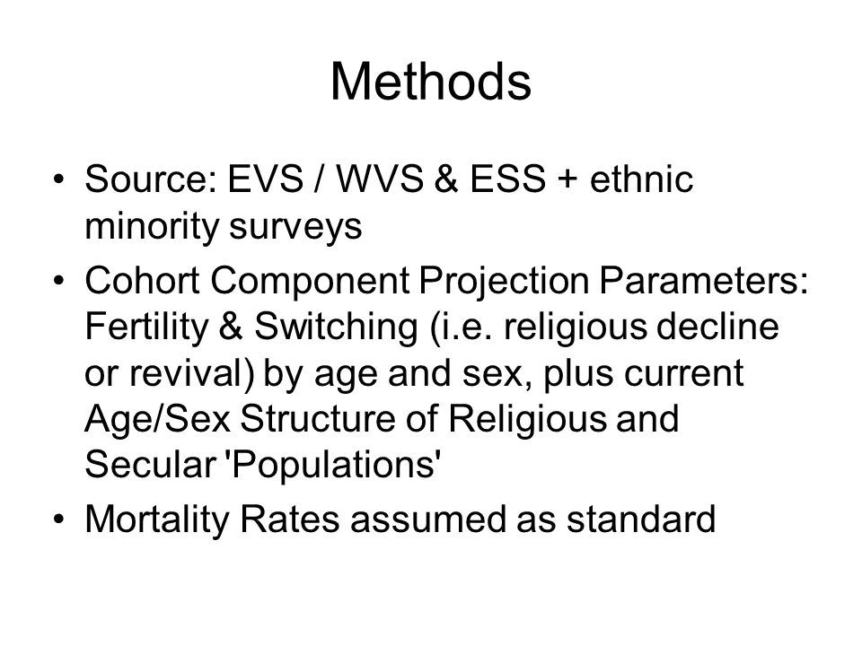 Methods Source: EVS / WVS & ESS + ethnic minority surveys Cohort Component Projection Parameters: Fertility & Switching (i.e.