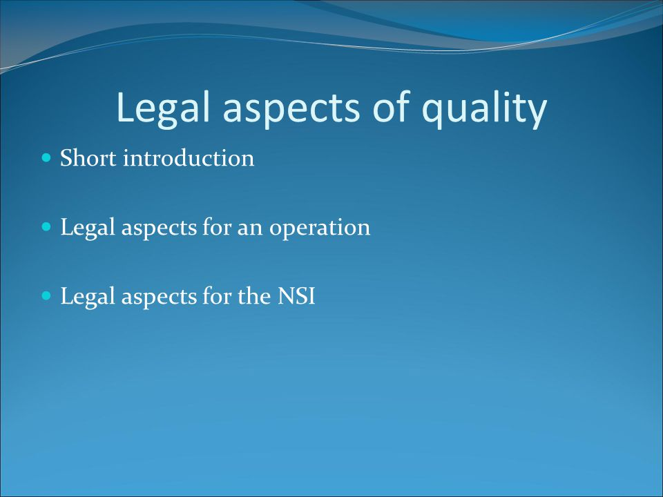 Legal aspects of quality Short introduction Legal aspects for an operation Legal aspects for the NSI