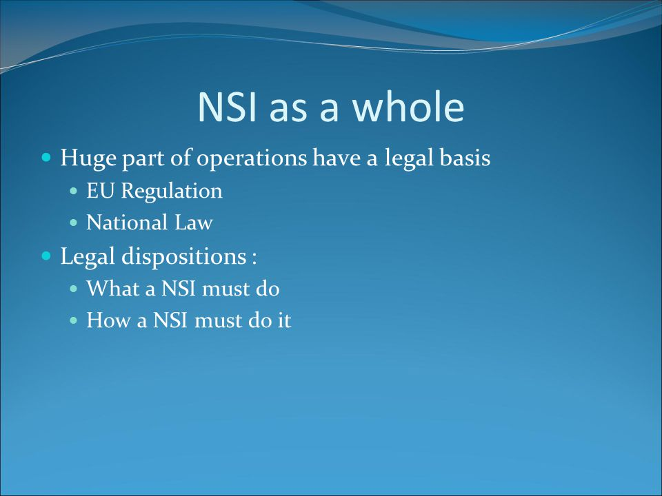 NSI as a whole Problem of NSI overloading : Risk of loss of quality Problem of maintaining an overall quality Need to interfere with must legal dispositions Quite always the case in EU Regulations Could be more difficult in national ones