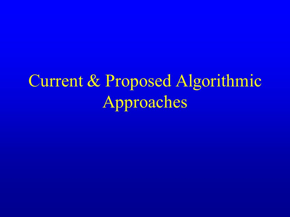Current & Proposed Algorithmic Approaches