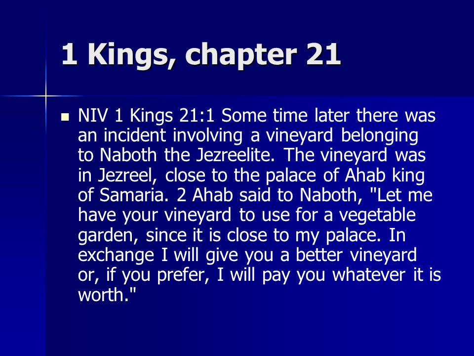 1 Kings, chapter 21 NIV 1 Kings 21:1 Some time later there was an incident involving a vineyard belonging to Naboth the Jezreelite.