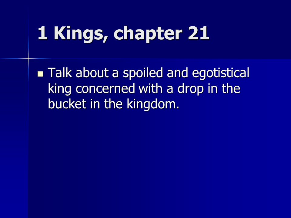 1 Kings, chapter 21 5 His wife Jezebel came in and asked him, Why are you so sullen.
