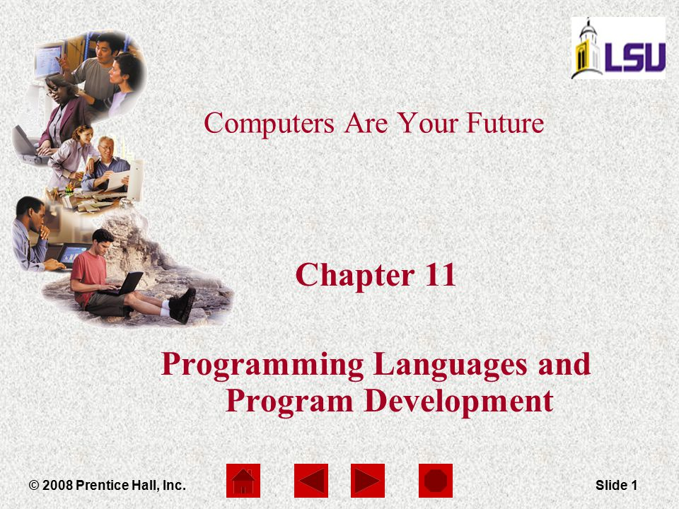 Computers Are Your Future Chapter 11 © 2008 Prentice Hall, Inc.Slide 1 Computers Are Your Future Chapter 11 Programming Languages and Program Developm