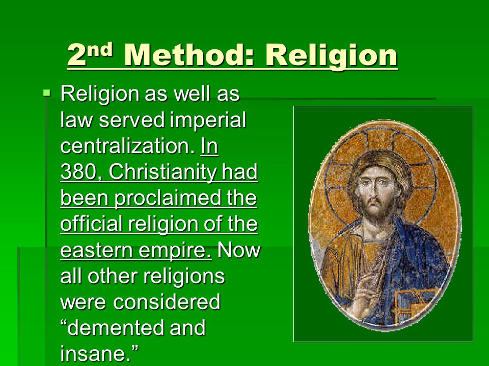 2 nd Method: Religion  Religion as well as law served imperial centralization.