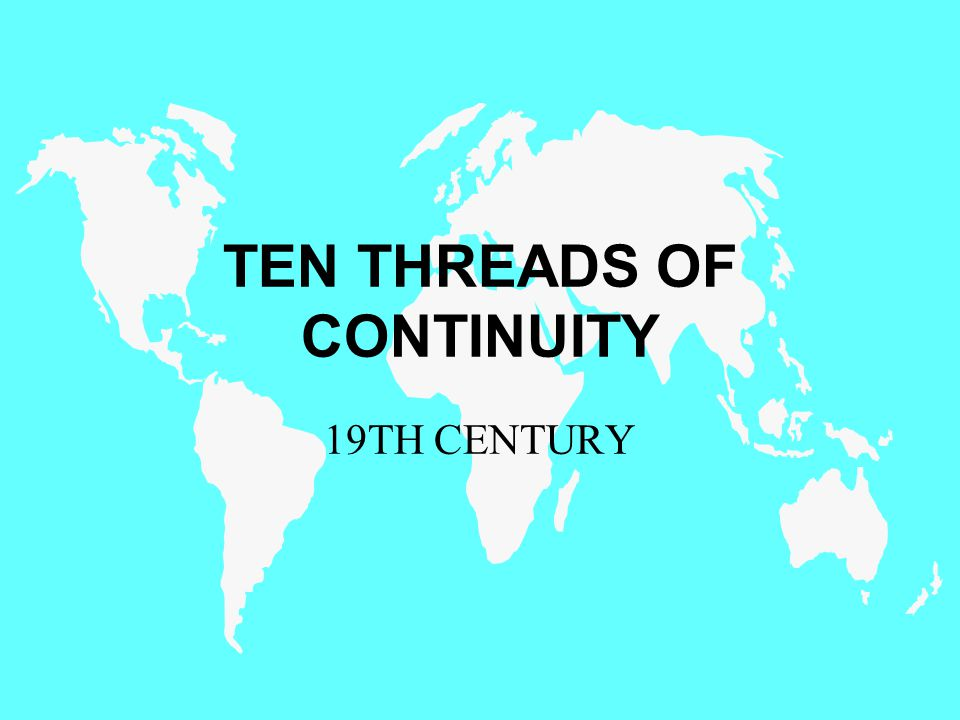 TEN THREADS OF CONTINUITY 19TH CENTURY