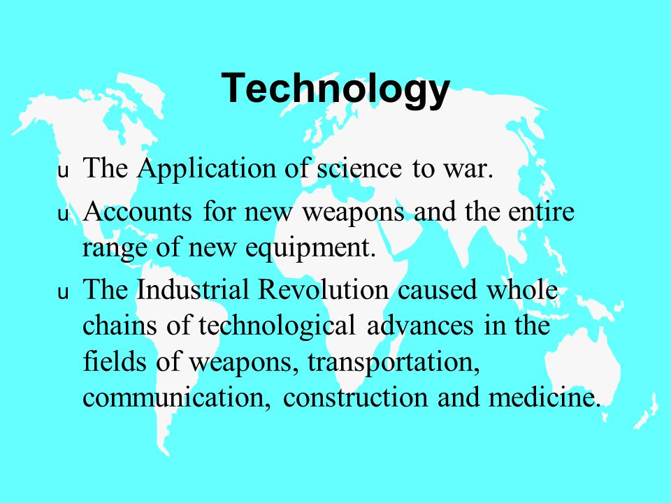 Technology u The Application of science to war.