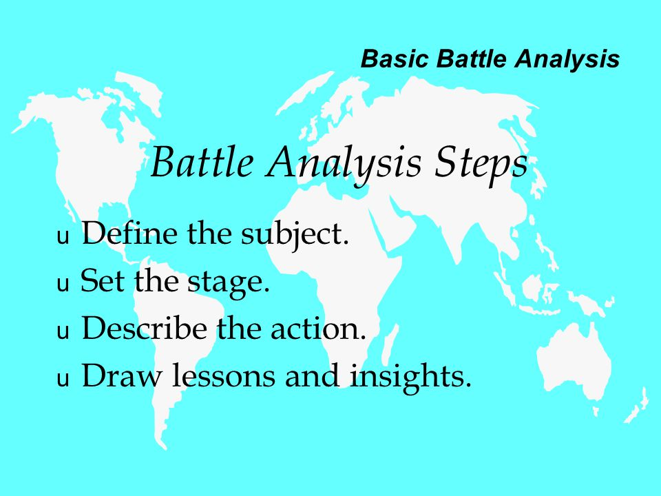 Basic Battle Analysis u Define the subject.u Set the stage.