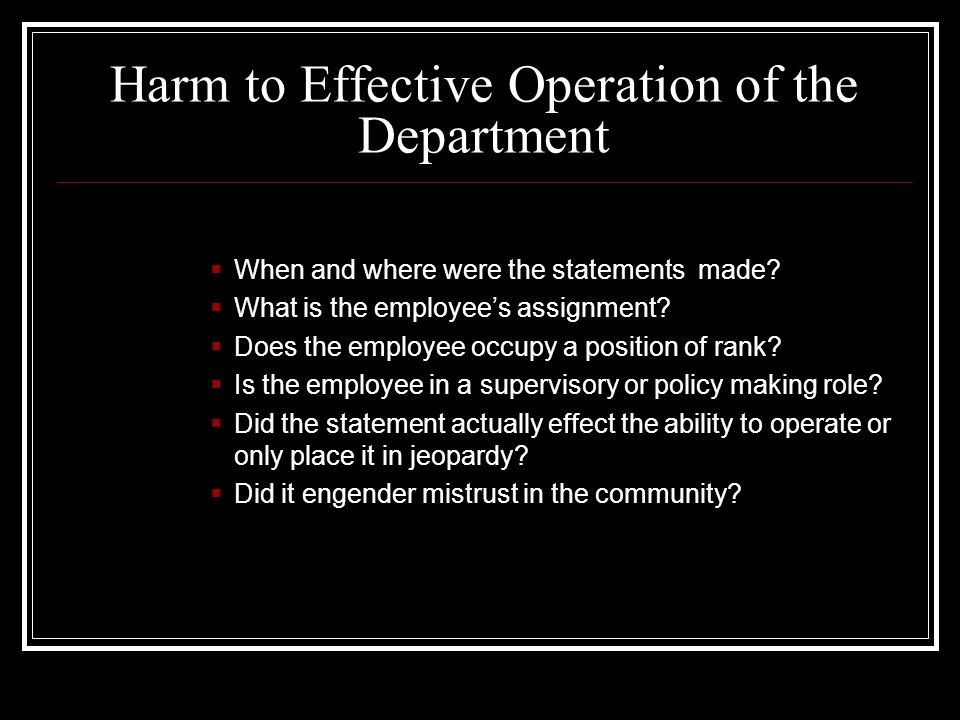 Harm to Effective Operation of the Department  When and where were the statements made.