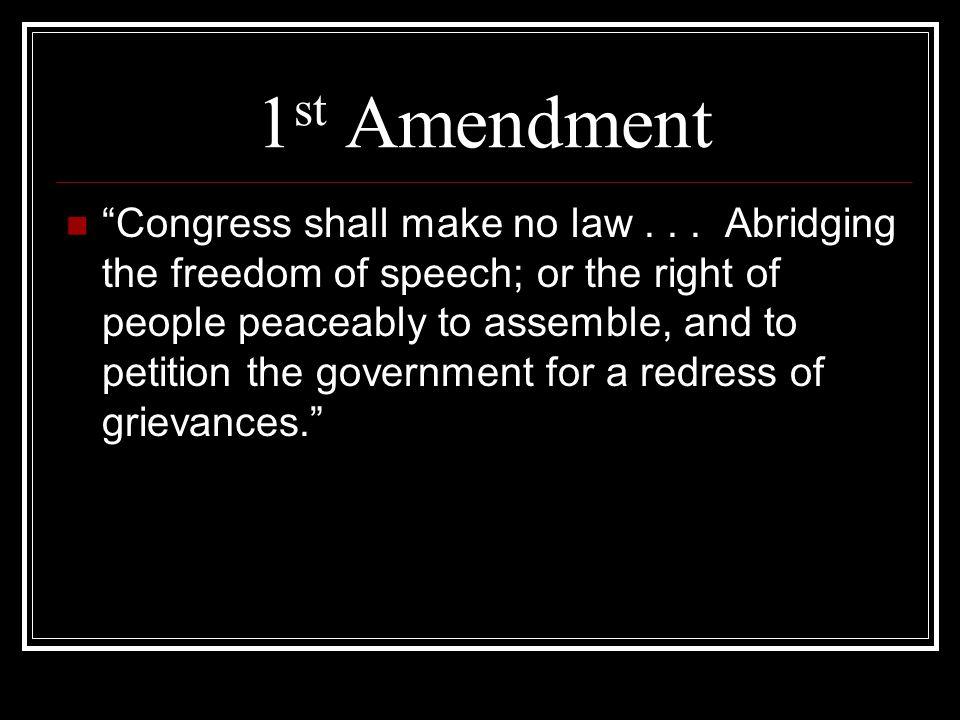 1 st Amendment Congress shall make no law...