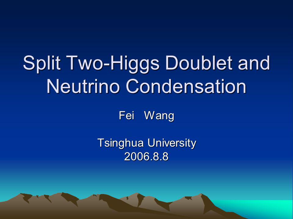 Split Two-Higgs Doublet and Neutrino Condensation Fei Wang Tsinghua University 2006.8.8
