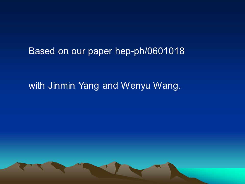 Based on our paper hep-ph/0601018 with Jinmin Yang and Wenyu Wang.