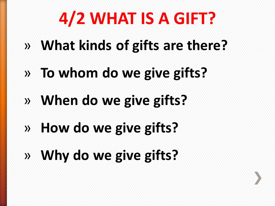 4/2 WHAT IS A GIFT. »What kinds of gifts are there.