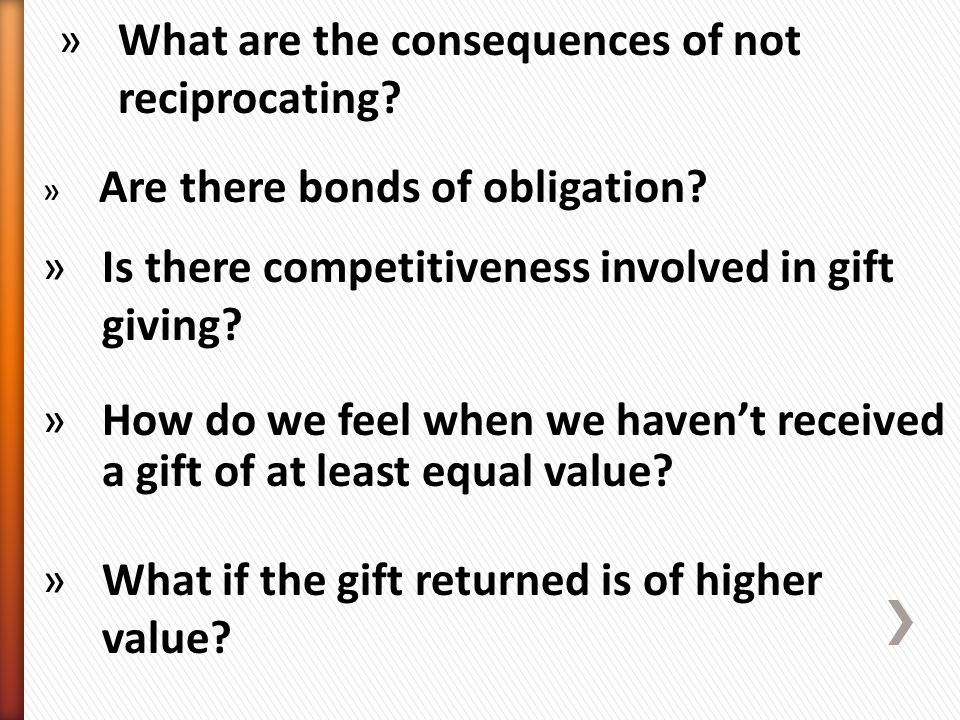» Are there bonds of obligation. »Is there competitiveness involved in gift giving.
