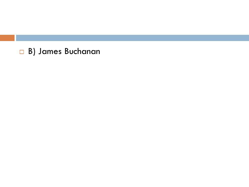  B) James Buchanan
