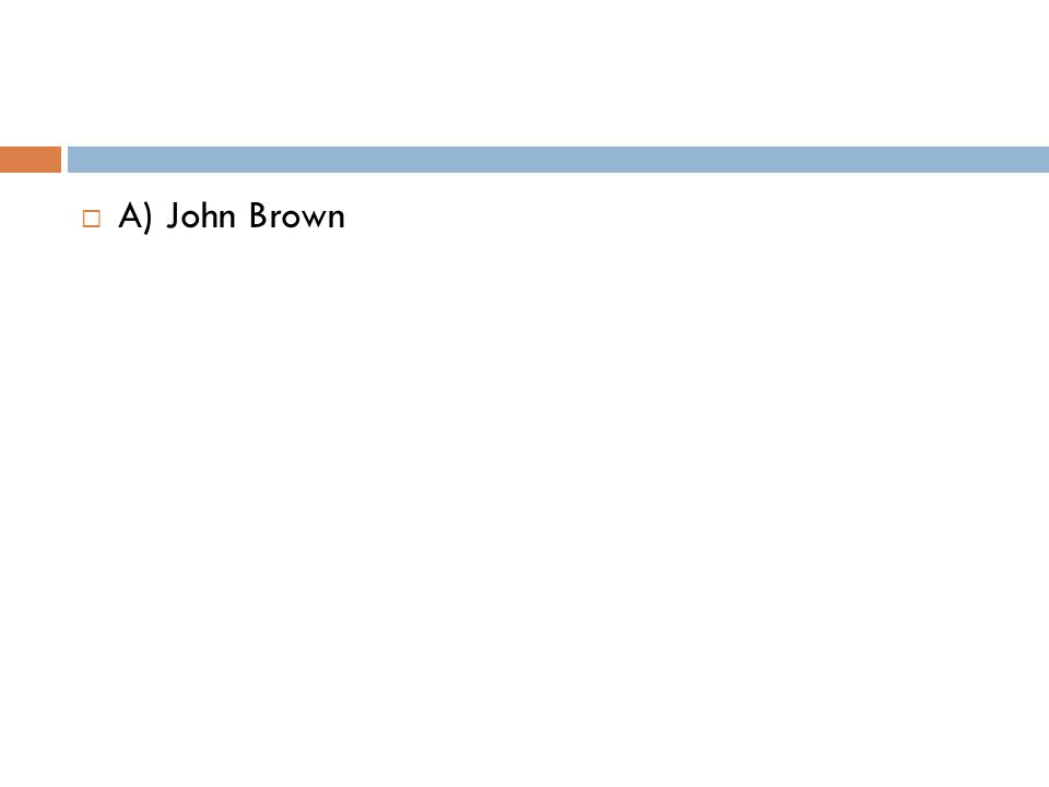  A) John Brown