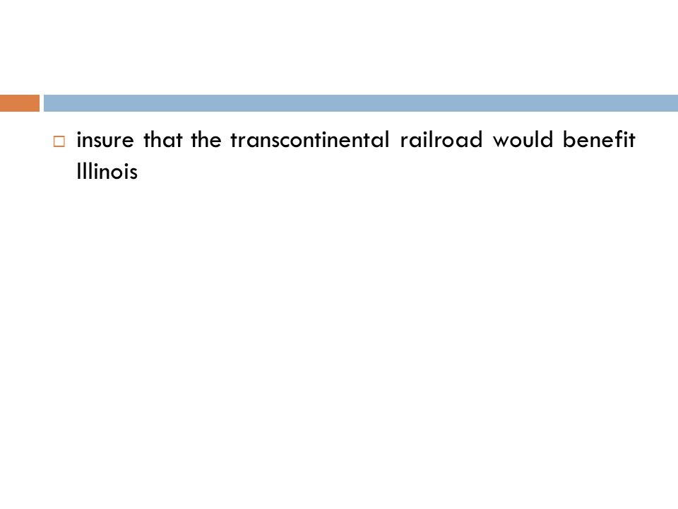  insure that the transcontinental railroad would benefit Illinois