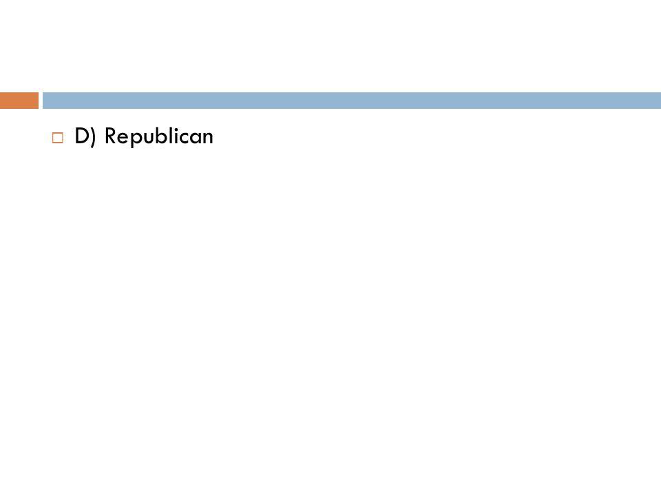 D) Republican