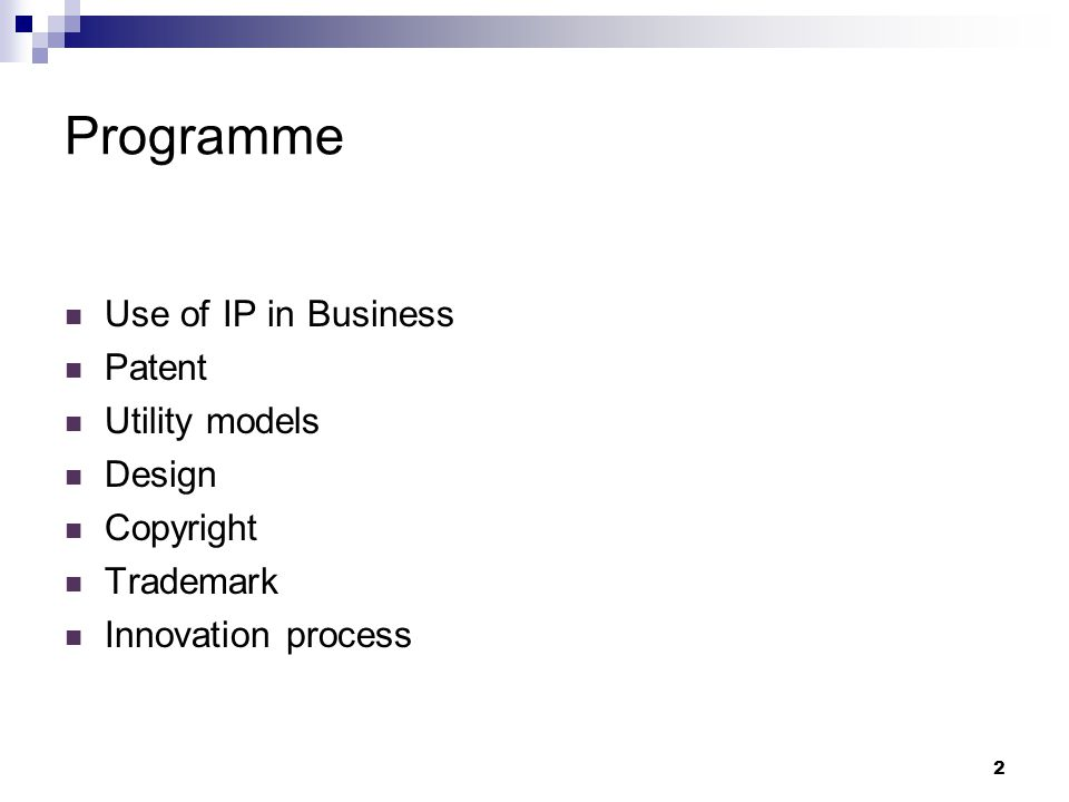 2 Programme Use of IP in Business Patent Utility models Design Copyright Trademark Innovation process