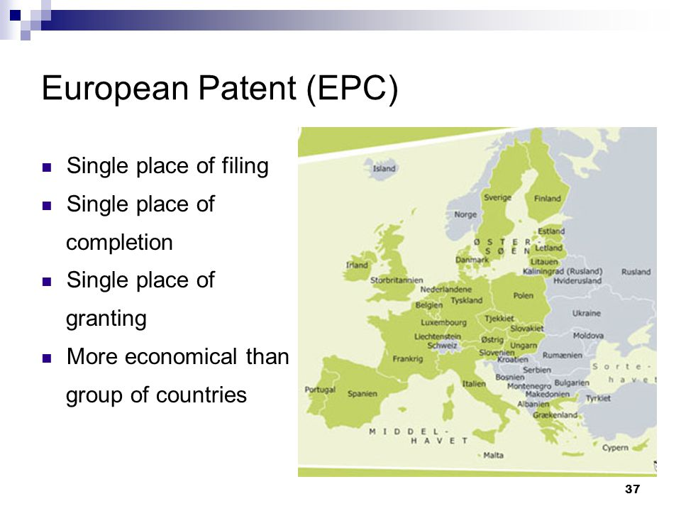 37 European Patent (EPC) Single place of filing Single place of completion Single place of granting More economical than group of countries