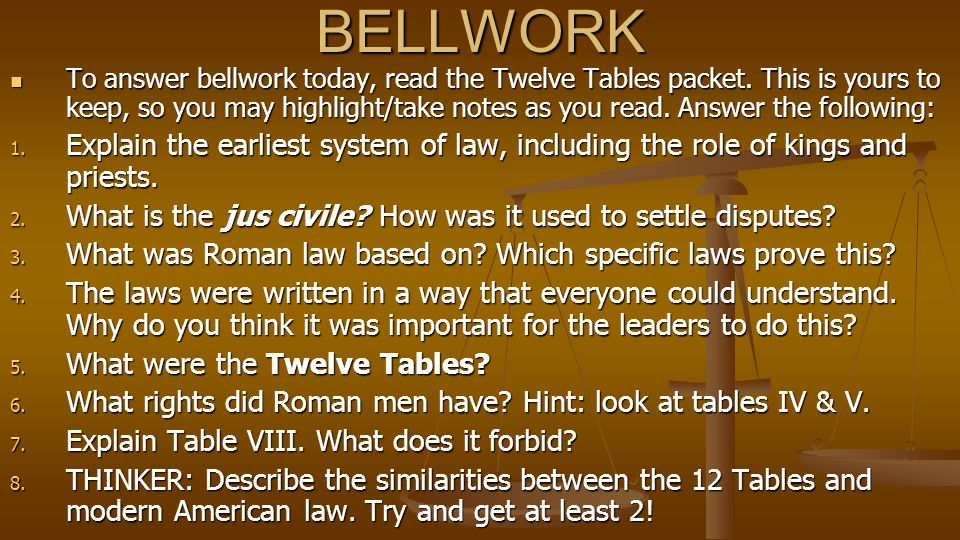 BELLWORK To answer bellwork today, read the Twelve Tables packet.