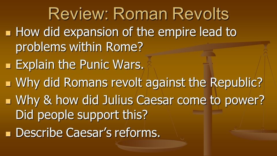 Review: Roman Revolts How did expansion of the empire lead to problems within Rome.