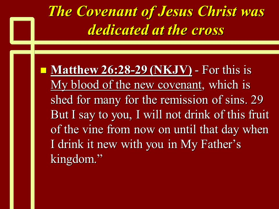 The Covenant of Jesus Christ was dedicated at the cross n Matthew 26:28-29 (NKJV) - For this is My blood of the new covenant, which is shed for many for the remission of sins.