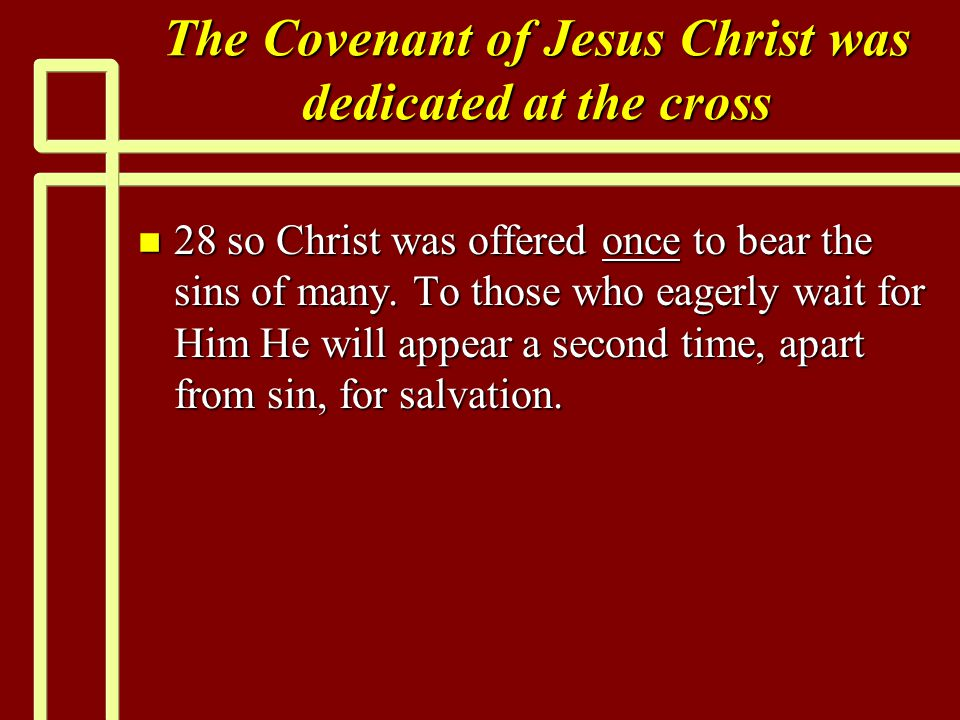 The Covenant of Jesus Christ was dedicated at the cross n 28 so Christ was offered once to bear the sins of many.