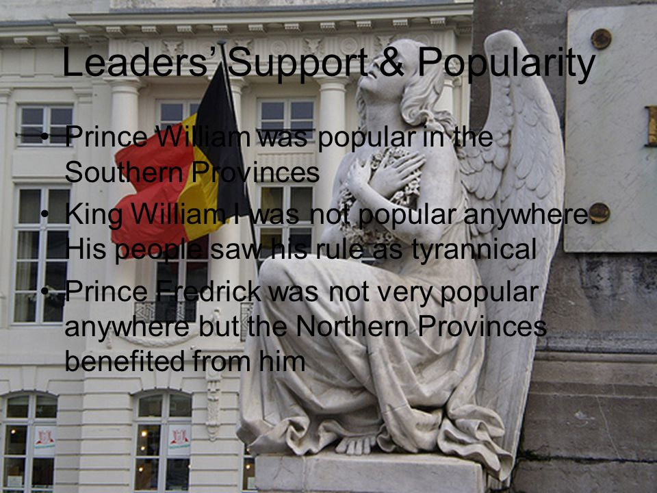 Leaders' Support & Popularity Prince William was popular in the Southern Provinces King William I was not popular anywhere.