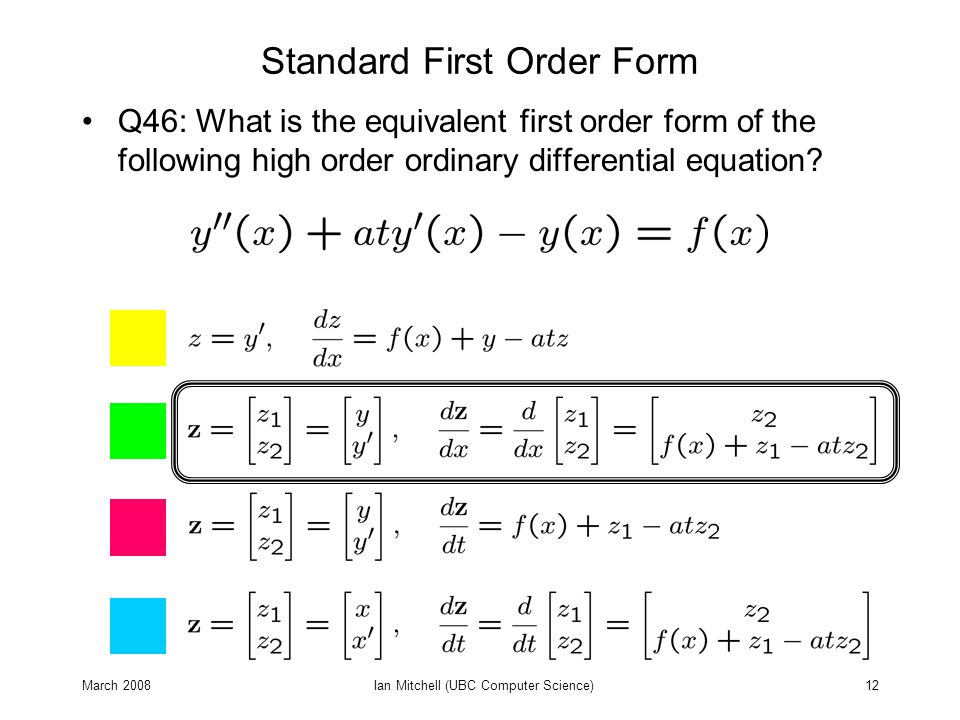 March 2008Ian Mitchell (UBC Computer Science)12 Standard First Order Form Q46: What is the equivalent first order form of the following high order ordinary differential equation?