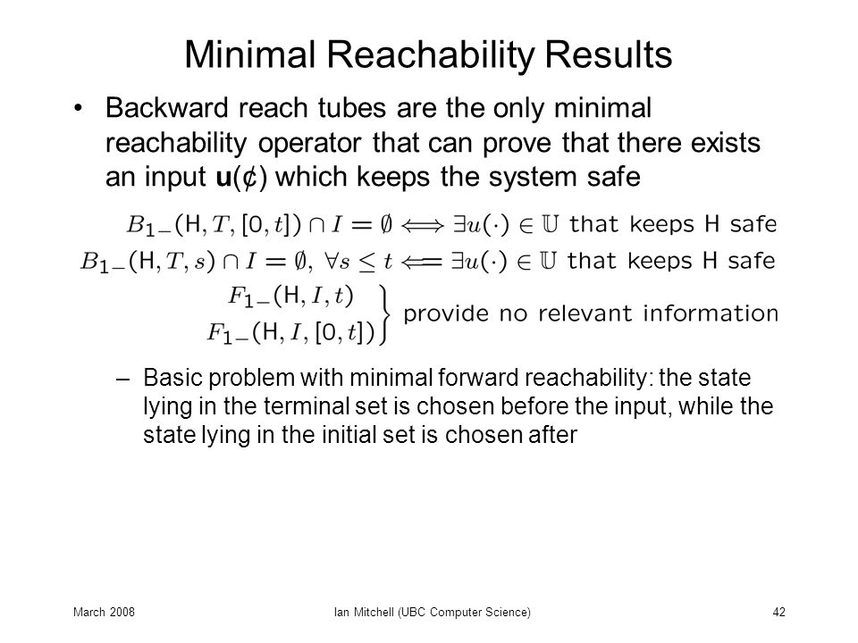 March 2008Ian Mitchell (UBC Computer Science)42 Minimal Reachability Results Backward reach tubes are the only minimal reachability operator that can