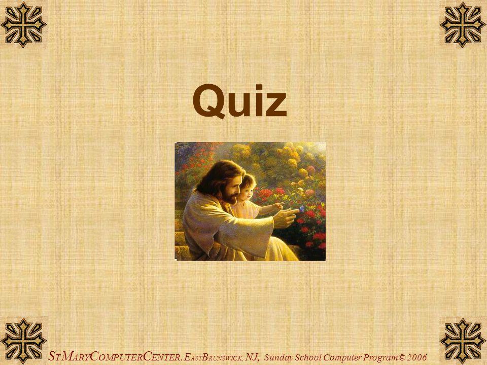 S T M ARY C OMPUTER C ENTER, E AST B RUNSWICK, NJ, Sunday School Computer Program© 2006 Quiz