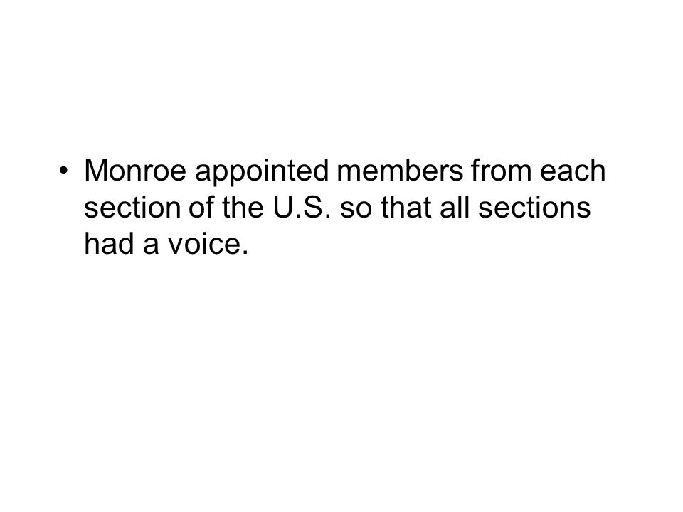 Monroe appointed members from each section of the U.S. so that all sections had a voice.