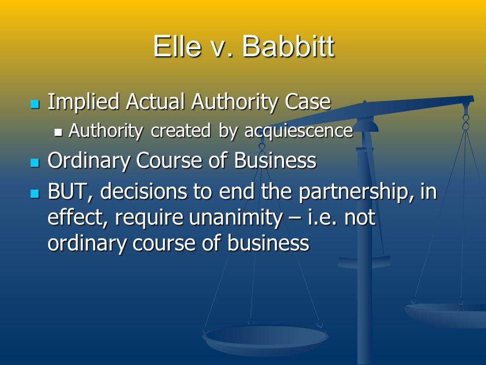 Elle v. Babbitt Implied Actual Authority Case Implied Actual Authority Case Authority created by acquiescence Authority created by acquiescence Ordina