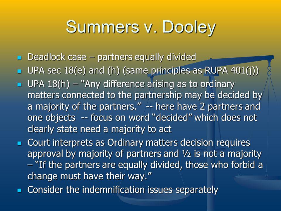 Summers v. Dooley Deadlock case – partners equally divided Deadlock case – partners equally divided UPA sec 18(e) and (h) (same principles as RUPA 401