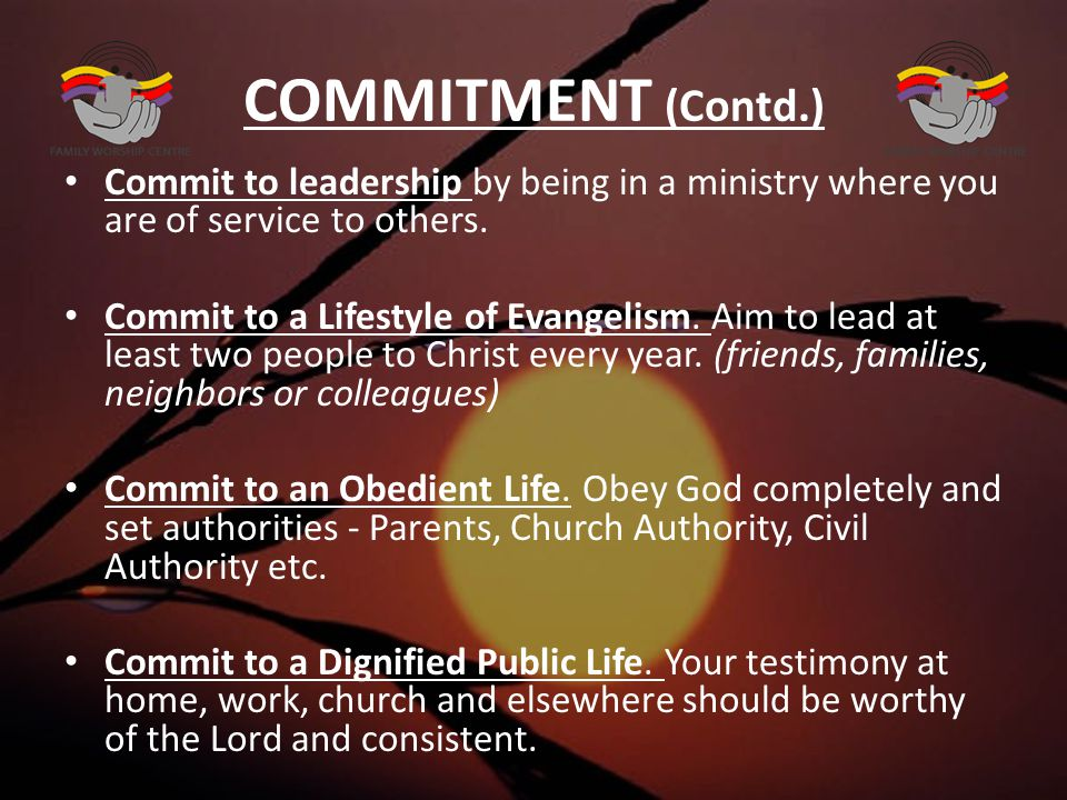 COMMITMENT (Contd.) Commit to leadership by being in a ministry where you are of service to others.