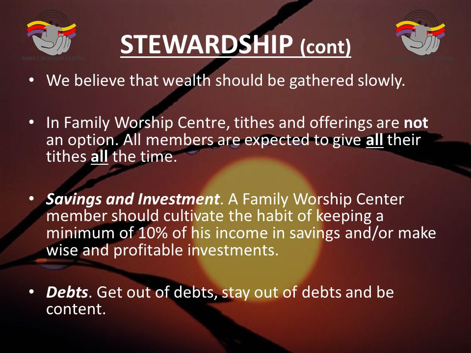STEWARDSHIP (cont) We believe that wealth should be gathered slowly.