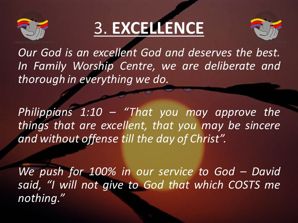 3. EXCELLENCE Our God is an excellent God and deserves the best.