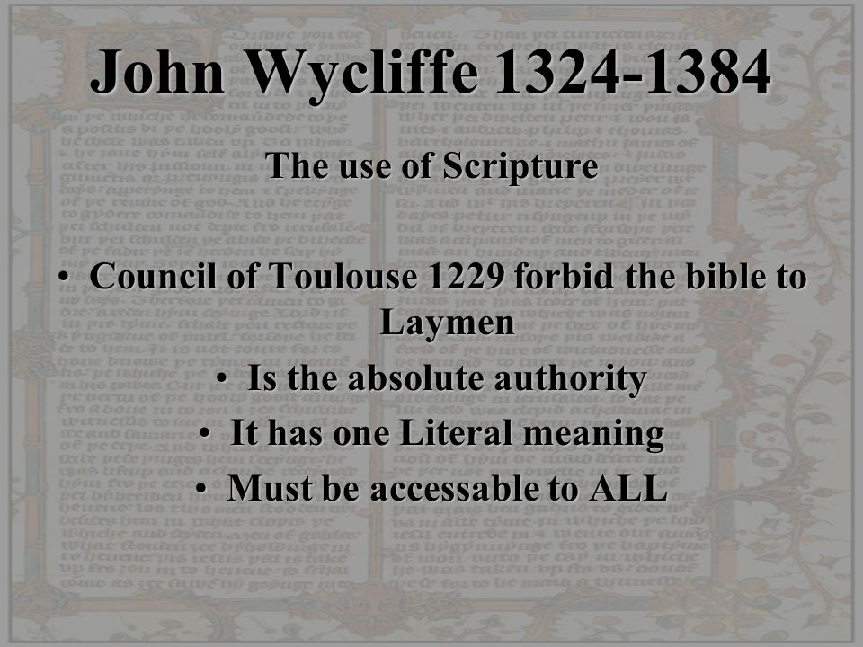 John Wycliffe 1324-1384 The use of Scripture Council of Toulouse 1229 forbid the bible to LaymenCouncil of Toulouse 1229 forbid the bible to Laymen Is