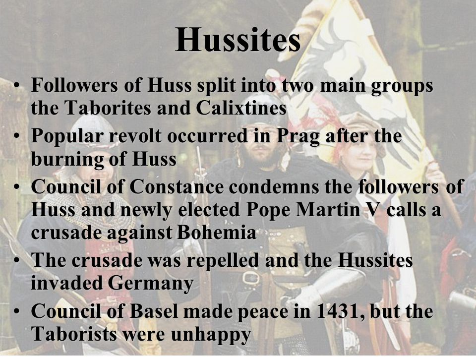 Hussites Followers of Huss split into two main groups the Taborites and CalixtinesFollowers of Huss split into two main groups the Taborites and Calix