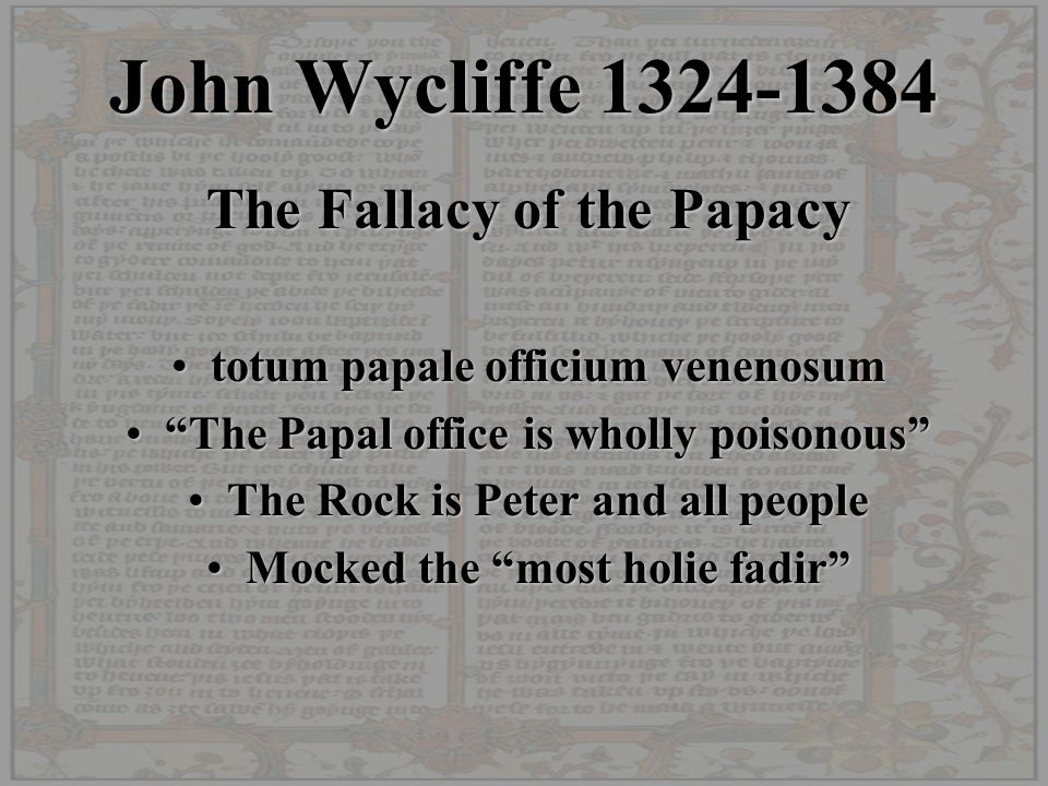 """John Wycliffe 1324-1384 The Fallacy of the Papacy totum papale officium venenosumtotum papale officium venenosum """"The Papal office is wholly poisonous"""